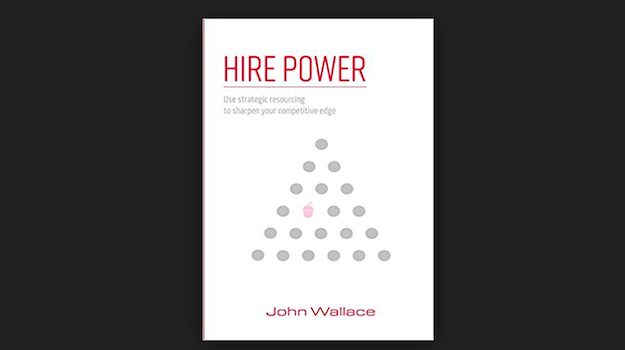Hire Power – How to use Strategic Resourcing to Sharpen Your Competitive Edge